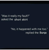 """Memes, 🤖, and Me Too: """"Was it really my fault?""""  asked the short skirt  """"No, it happened with me too.""""  replied the Burqa"""