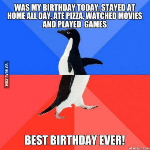 Birthday, Movies, and Pizza: WAS MY BIRTHDAY TODAY,STAYEDAT  HOME ALL DAY, ATE PIZZA, WATCHED MOVIES  AND PLAYED GAMES  BEST BIRTHDAY EVER!  HEMEFUL COM Guess what? Im no longer a 20 y/o virgin. cause I just turned 21.