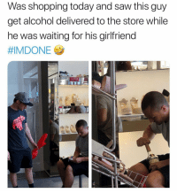 Saw, Shopping, and Alcohol: Was shopping today and saw this guy  get alcohol delivered to the store while  he was waiting for his girlfriend  HIMDONE  1 I like the way this guy moves😂💯 https://t.co/jtNSnMVGGl