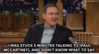"""<p><a href=""""http://www.nbc.com/the-tonight-show/video/norm-macdonald-cant-have-a-normal-conversation-with-paul-mccartney/2882568"""" target=""""_blank"""">At #SNL40, Norm Macdonald had no idea what to talk to Paul McCartney about&hellip;</a></p><p>[ <a href=""""https://www.youtube.com/watch?v=2vKARMsP-UQ&amp;list=UU8-Th83bH_thdKZDJCrn88g&amp;index=2"""" target=""""_blank"""">Part 2</a> / <a href=""""http://www.nbc.com/the-tonight-show/video/norm-macdonald-does-his-johnny-carson-impression/2882571"""" target=""""_blank"""">Part 3</a> ]</p>: WAS STUCK 5 MINUTES TALKING TO IPAUL  MCCARTNEY], AND DIDN'T KNOW WHAT TO SAY. <p><a href=""""http://www.nbc.com/the-tonight-show/video/norm-macdonald-cant-have-a-normal-conversation-with-paul-mccartney/2882568"""" target=""""_blank"""">At #SNL40, Norm Macdonald had no idea what to talk to Paul McCartney about&hellip;</a></p><p>[ <a href=""""https://www.youtube.com/watch?v=2vKARMsP-UQ&amp;list=UU8-Th83bH_thdKZDJCrn88g&amp;index=2"""" target=""""_blank"""">Part 2</a> / <a href=""""http://www.nbc.com/the-tonight-show/video/norm-macdonald-does-his-johnny-carson-impression/2882571"""" target=""""_blank"""">Part 3</a> ]</p>"""