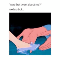 "but if the shoe fits: ""was that tweet about me?""  well no but. but if the shoe fits"