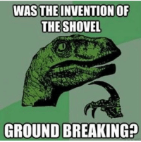Memes, 🤖, and  Shoveller: WAS THE INVENTIONOF  THE SHOVEL  GROUNDBREAKING @punsworld