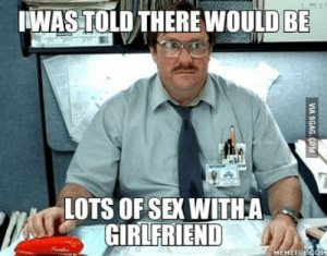 Hello, Meme, and Sex: WAS TOLD THERE WOULD BE  LOTS OF SEX WITHA  GIRLFRIEND  MEME FULCOM After 8 months hello hand my old friend