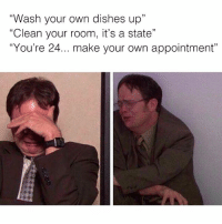 "Dank, 🤖, and Make Your Own: ""Wash your own dishes up""  ""Clean your room, it's a state""  You're 24... make your own appointment Me 😂😭"