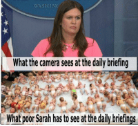 Memes, Camera, and 🤖: WASHING  What the camera sees at the daily briefing  26  What poor Sarah has to see at the daily briefings Poor Sarah!