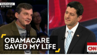 """""""Thanks to the Affordable Care Act, I'm standing here today alive.""""   This republican cancer survivor told Paul Ryan how Obamacare saved his life.: Washington  9:04 PM ET  OBAMACARE  SAVED MY LIFE  CNN  6:04 PM PT """"Thanks to the Affordable Care Act, I'm standing here today alive.""""   This republican cancer survivor told Paul Ryan how Obamacare saved his life."""