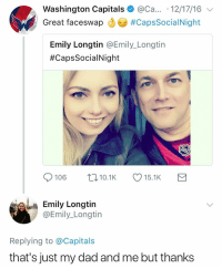 Dad, Memes, and 🤖: Washington Capitals@Ca.... 12/17/16  Great faceswap S/ #CapsSocialNight  Emily Longtin @Emily_Longtin  #CapsSocia!Night  106 10.1 15.1K  Emily Longtin  @Emily_Longtin  Replying to @Capitals  that's just my dad and me but thanks Thanks Washington Capitals