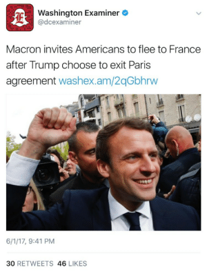 Tumblr, Blog, and France: Washington Examiner  @dcexaminer  Macron invites Americans to flee to France  after Trump choose to exit Paris  agreement washex.am/2qGbhrw  6/1/17, 9:41 PM  30 RETWEETS 46 LIKES weavemama: