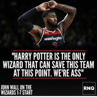 "Ass, Basketball, and Harry Potter: washington  ""HARRY POTTER IS THE ONLY  WIZARD THAT CAN SAVE THIS TEAM  AT THIS POINT. WE'RE ASS  JOHN WALL ON THE  WIZARDS 1-7 START  RNQ Lmao😂 Via @real.nba.quotes"