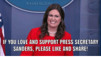 Love, Washington, and You: WASHINGTON  IF YOU LOVE AND SUPPORT PRESS SECRETARY  SANDERS, PLEASE LIKE AND SHARE!