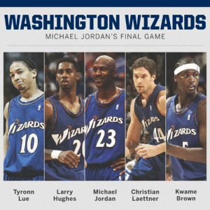 Jordans, Memes, and Michael Jordan: WASHINGTON WIZARDS  MICHAEL JORDAN'S FINAL GAME  ZARDS  MAR  İZARDS  Tyronn  Lue  Larry  Hughes  Michael  Jordan  Christian  Laettner  Kwame  Brown 16 years ago today, Michael Jordan played the final game of his career.  This was the starting five for Washington: