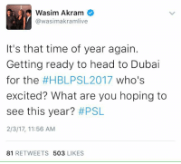 😍: Wasim Akram  @wasimakramlive  It's that time of year again.  Getting ready to head to Dubai  for the  #HBLPS 2017 who's  excited? What are you hoping to  see this year?  #PSL  2/3/17, 11:56 AM  81  RETWEETS  503  LIKES 😍