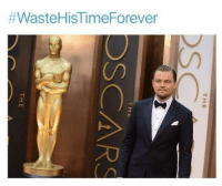 Poor Leo....:  #WasteHisTime Forever  THE  DS  THE  OSCARS  TH E Poor Leo....
