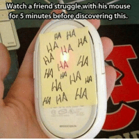 HAHAHAHAHAHAAHHAAHAHAHAHAHAHAPENISHAHAHAHAAHHAAHAHAHAHAHAAHAHAHAAHAHAHAHAHAH: Watch a friend struggle with his mouse  for 5 minutes before discovering this  HA HA  HA HA  HA HA HA  HA  HA HAHAHAHAHAHAAHHAAHAHAHAHAHAHAPENISHAHAHAHAAHHAAHAHAHAHAHAAHAHAHAAHAHAHAHAHAH