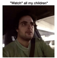 "Children, Memes, and Wtf: ""Watch"" all my children"" Why are ppl so confusing wtf"