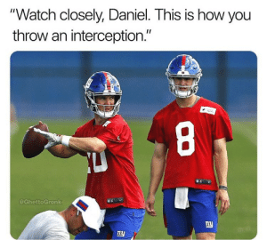 """😂😂😂 https://t.co/XDt3usJHio: """"Watch closely, Daniel. This is how you  throw an interception.""""  8  @GhettoGronk  ny  ny  1l 😂😂😂 https://t.co/XDt3usJHio"""