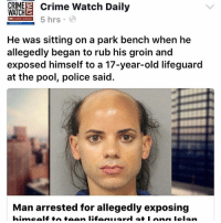 Tag a friend😎 the comments under this article🤣 - - - - relatable hilarious nochill funnyaf friends savage wtf photooftheday debate pettyaf dead lols me funny lmao meme imweak fuck president repost smh followme drake dumb dogs funnymemes jokes comedy ctfu ffs -: WATCH  Crime Watch Daily  CRIME 5 hrs  He was sitting on a park bench When he  allegedly began to rub his groin and  exposed himself to a 17-year-old lifeguard  at the pool, police said.  Man arrested for allegedly exposing Tag a friend😎 the comments under this article🤣 - - - - relatable hilarious nochill funnyaf friends savage wtf photooftheday debate pettyaf dead lols me funny lmao meme imweak fuck president repost smh followme drake dumb dogs funnymemes jokes comedy ctfu ffs -