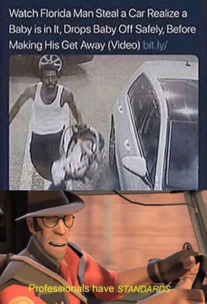 Dank, Florida Man, and Lit: Watch Florida Man Steal a Car Realize a  Baby is in It, Drops Baby Off Safely, Before  Making His Get Away (Video) bit.ly/  Professionals have STANDARDS Professional Florida man at his finest. by Chasay_is_lit MORE MEMES