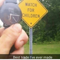 pUNS: WATCH  FOR  CHILDREN  Best trade l've ever  made pUNS