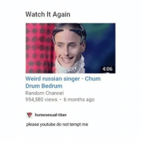 VITAS IS SO COOL LIKE OMG HIS RANGE HOLY FRICKFRACKSNICKSNACK - Max textpost textposts: Watch It Again  4:06  Weird russian singer Chum  Drum Bedrum  Random Channel  954,580 views. 6 months ago  homosexual-titan  please youtube do not tempt me VITAS IS SO COOL LIKE OMG HIS RANGE HOLY FRICKFRACKSNICKSNACK - Max textpost textposts
