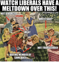 LET THE TRIGGERING BEGIN: WATCH LIBERALS HAVE A  MELTDOWN OVER THIS  NOT DIVORCEDE  OKEEPAMERICA 5A  WHITEBABY  MEAT  NOT TRANSGENDER  DATING MEMBER OF LET THE TRIGGERING BEGIN