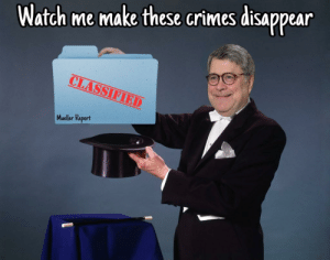 Watch Me Make These Crimes Disappear Mueller Report