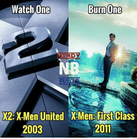 Batman, Fall, and Marvel Comics: Watch One  Burn One  X2: X-Men United XMen: First Class  2003  2011 Watch1Burn1 Battle of the X's! Both of these movies are awesome in their own way. X2 is just a solid all around film. And First Class sets up the beginning of Professor X and Magneto's relationship, the fall of Magneto, and the X Mansion. My personal preference is X2. Which would you watch and burn? - - X2- IMDB- 7.5 RT- 86% First Class- IMDB- 7.8 RT- 86% - - GeekFaction thenerdybros Trendy wonderwoman flash cyborg superman JusticeLeague Batman thedarkknight nightwing like4like instagood DC marvel comics superhero Fandom marvel detectivecomics warnerbros superheroes theherocentral hero comics avengers starwars justiceleague harrypotter starwars firstclass x2