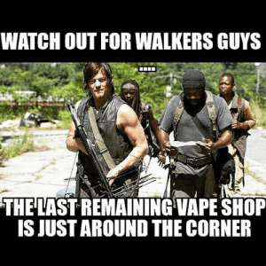 Vapeing: WATCH OUT FOR WALKERS GUYS  THE LAST REMAINING VAPE SHOP  IS JUST AROUND THE CORNER