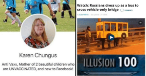 17 Sizzling Dank Memes Fresh Out Of The Oven: Watch: Russians dress up as a bus to  cross vehicle-only bridge  ENGER  COMMENTS  By Claire Heffron last updated: 13/11/2018  Karen Chungus  ILLUSION 100  Anti Vaxx, Mother of 2 beautiful children who  are UNVACCINATED, and new to Facebook! 17 Sizzling Dank Memes Fresh Out Of The Oven