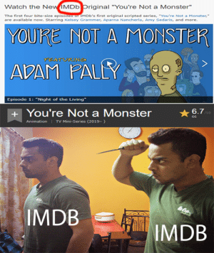 "Monster, Business, and Imdb: Watch the New IMDb Original ""You're Not a Monster""  The first four bite-size episodes of IMDB's first original scripted series, ""You're Not a Monster,""  are available now. Starring Kelsey Grammer, Aparna Nancherla, Amy Sedaris, and more  YOURE NOT A MONSTER  FEATURING  ADAM PALEY  Episode 1: ""Night of the Living""  +You're Not a Monster  Animation TV Mini-Series (2019-)  6.7/L  /10  66  IMDB  IMDB It's a dog-eat-dog world in the film business."