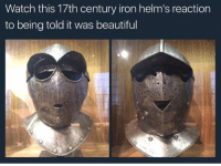 It Was Beautiful: Watch this 17th century iron helm's reaction  to being told it was beautiful  0