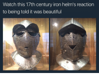 """<p>You are all beautiful people :) via /r/wholesomememes <a href=""""http://ift.tt/2swh6Jj"""">http://ift.tt/2swh6Jj</a></p>: Watch this 17th century iron helm's reaction  to being told it was beautiful <p>You are all beautiful people :) via /r/wholesomememes <a href=""""http://ift.tt/2swh6Jj"""">http://ift.tt/2swh6Jj</a></p>"""