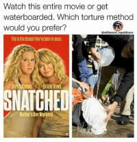 Amy Schumer, Memes, and Mother's Day: Watch this entire movie or get  waterboarded. Which torture method  would you prefer?  @millennial republicans  ThiSistheClosesllhey vebeen in years.  Amy Schumer  Goldie Hawn  SNATCHED  Mother's Day Weekend @amyschumer 🤔🤔🤔😂 comment your answer 🇺🇸 . . . . . . . 🇺🇸ALL WATERMARKED MEMES ARE WRITTEN BY MILLENNIAL REPUBLICANS BUT WE DO NOT OWN THE PHOTOS WITHIN THE MEMES🇺🇸 MAGA millennialrepublicans donaldtrump buildthewall mypresident trump2020 merica fakenews republican draintheswamp conservative makeamericagreatagain liberallogic americafirst trumptrain triggered presidenttrump snowflakes PARTNERS🇺🇸 @conservative_comedy_ @always.right @conservative.nation1776 @rebelrepublican @conservative.american