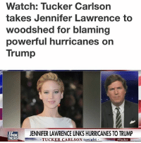 Unbelievable, out of touch celebrities. JenniferLawrence Trumplicans TuckerCarlson HurricaneIrma: Watch: Tucker Carlson  takes Jennifer Lawrence to  woodshed for blaming  powerTul hurricanes on  Trump  ENNIFER LAWRENCE LINKS HURRICANES TO TRUMP  FOX  NEWS  TUCKER CARLSON tonight  Unbelievable, out of touch celebrities. JenniferLawrence Trumplicans TuckerCarlson HurricaneIrma