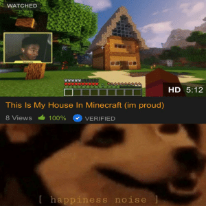 Wholesome Boi: WATCHED  Cmicahs  HD 5:12  This Is My House In Minecraft (im proud)  8 Views  100%  VERIFIED  [happiness noise ] Wholesome Boi