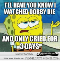 """Memes, Hitler, and Http: WATCHED DOBBY DIE  AND ONLY CRIED FOR  3DAYS  Like this? You'll hate  emestache.com  Hitler hated this site too MUGGLENET MEMES.COM <p>3 days is a BIG improvement!!!! <a href=""""http://ift.tt/11zknJQ"""">http://ift.tt/11zknJQ</a></p>"""