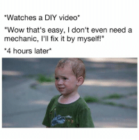 "Bmw, Memes, and Wow: *Watches a DIY video*  ""Wow that's easy, I don't even need a  mechanic, l'll fix it by myself!""  *4 hours later* I am now lost and broken. . . carmemes jdm turbo boost tuner carsofinstagram carswithoutlimits carporn instacars supercar carspotting supercarspotting stance stancenation stancedaily racecar blacklist cargram carthrottle drift bmw itswhitenoise amazingcars247"