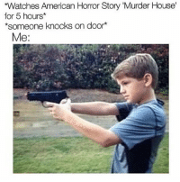American Horror Story, Memes, and 🤖: *Watches American Horror Story Murder House  for 5 hours  someone knocks on door  Me me af