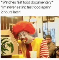 """Fast Food, Food, and Memes: *Watches fast food documentary*  """"I'm never eating fast food again""""  2 hours later: I can't be saved..."""