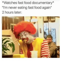 "Fast Food, Food, and Watches: *Watches fast food documentary  ""I'm never eating fast food again  2 hours later: meirl"