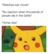 Memes, Horse, and Movie: Watches war movie*  *No reaction when thousands of  people die in the battle*  *Horse dies* Rip horsey via /r/memes https://ift.tt/2zEC1iw
