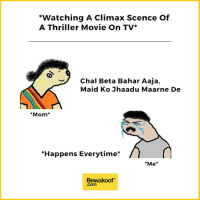 """Memes, Thriller, and 🤖: """"Watching A Climax Scence Of  A Thriller Movie On TV  Chal Beta Bahar Aaja  Maid Ko Jhaadu Maarne De  Mom  """"Happens Everytime  Me  Bewakoof  Com When moms do this :P  Revamp your wardrobe with us: bit.ly/BewakoofCollection"""