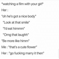 "Cute, Facts, and Fucking: watching a film with your girl*  Her  ""oh he's got a nice body""  ""Look at that smile  ""l'd eat himmm""  Omg that laughh""  ""Be more like himm  Me: ""that's a cute flower""  Her: ""go fucking marry it then"" Facts 😂😂😂😂😂 🔥 Follow Us 👉 @latinoswithattitude 🔥 latinosbelike latinasbelike latinoproblems mexicansbelike mexican mexicanproblems hispanicsbelike hispanic hispanicproblems latina latinas latino latinos hispanicsbelike"
