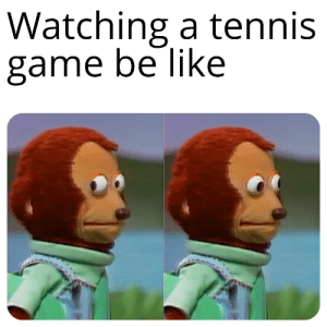 Title: Watching a tennis  game be like Title