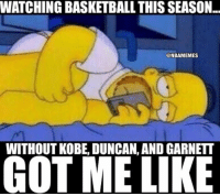 Nba, Kobe, and Got Me Like: WATCHING BASKETBALL THIS SEASON..  @NBAMEMES  WITHOUT KOBE, DUNCAN, AND GARNETT  GOT ME LIKE The feels.