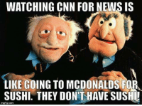 McDonalds, Memes, and Glasses: WATCHING CNN FOR NENSIS  GOING TO MCDONALDS FOR  SUSHI THEY DONTHAVE SUSHI! Yep... when I want rose-water, I automatically trot over to the septic tank with a glass.... ~Earl