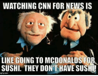 McDonalds, Memes, and Sushi: WATCHING CNN FOR NEWS IS  LIKE GOING TO MCDONALDS FO  SUSHI. THEY DON'T HAVE SUSHI! Cold Dead Hands