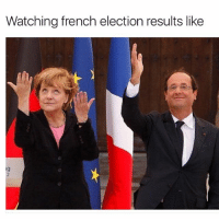 Memes, France, and Fuck: Watching french election results like France set to become first country to not fuck things up in a while. (original image @merkellooks) presidentielle lepen macron