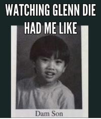 Glenn's Death Is Like.... #TWD #TheWalkingDead #TWDFamily #TWDSeason7: WATCHING GLENN DIE  HAD ME LIKE  Dam Son Glenn's Death Is Like.... #TWD #TheWalkingDead #TWDFamily #TWDSeason7