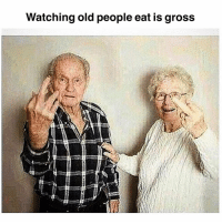 truthiness: Watching old people eat is gross truthiness